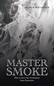 Book cover image for Master Smoke: How to Save Our Civilization from Extinction