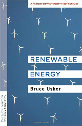 Renewable Energy – A Primer for the Twenty–First Century (Columbia University Earth Institute Sustainability Primers)
