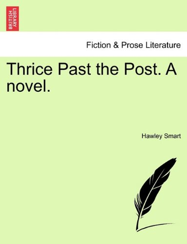 Thrice Past the Post. A novel.