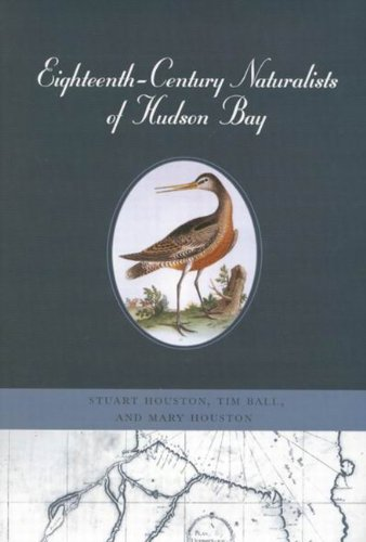 Eighteenth-Century Naturalists of Hudson Bay (McGill-Queen's Native and Northern Series)