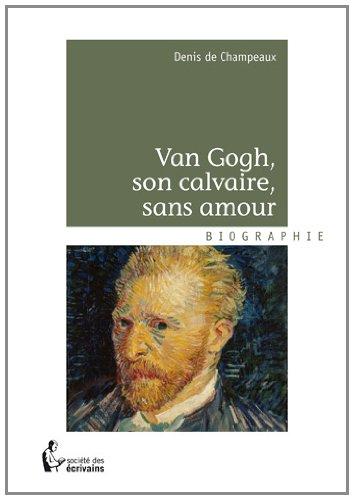 VAN GOGH, SON CALVAIRE