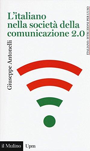 L'italiano nella società della comunicazione 2.0 (Universale paperbacks Il Mulino) por Giuseppe Antonelli