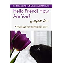 Hello Friend!  How Are You?  Color Learning Sit & Listen Edition: Cats: A Rhyming Color Identification Book (Hello Friends Colors: Colors 2) (English Edition)