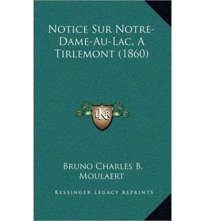Notice Sur Notre-Dame-Au-Lac, a Tirlemont (1860) (Hardback)(French) - Common