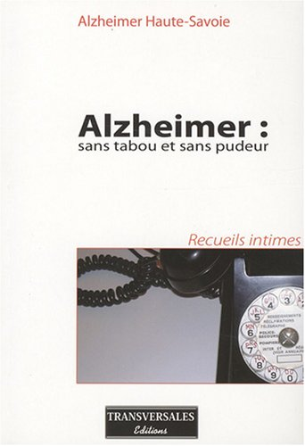 Alzheimer : sans tabou et sans pudeur : Recueils intimes par Fouzy Chetouani