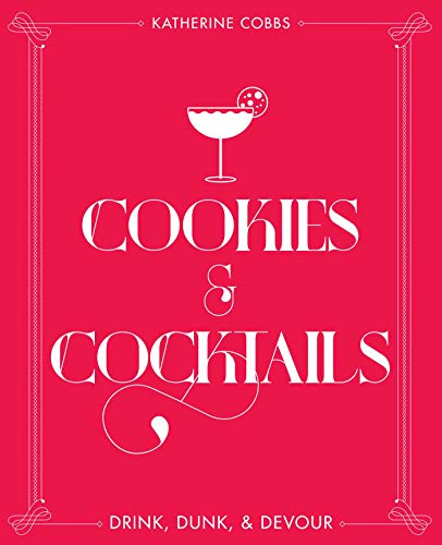 Cookies & Cocktails: Drink, Dunk & Devour (Spirited Pairings) (English Edition) - Sonoma-cocktail