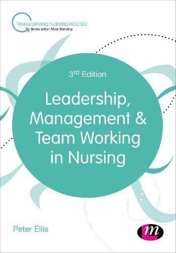 Leadership, Management and Team Working in Nursing (Transforming Nursing Practice Series)