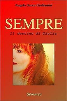 SEMPRE - vol.3: Il destino di Giulia di [Giulianini, Angela Serra]