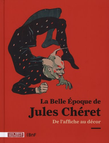 La Belle Epoque de Jules Chéret : De l'affiche au décor par Réjane Bargiel