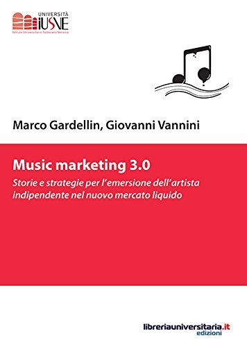 Music marketing 3.0. Storie e strategie per l'emersione dell'artista indipendente nel nuovo mercato liquido par Marco Gardellin