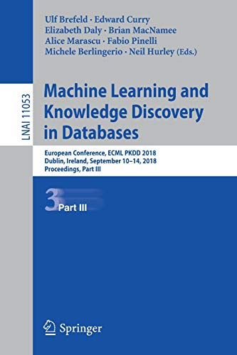 Machine Learning and Knowledge Discovery in Databases: European Conference, ECML PKDD 2018, Dublin, Ireland, September 10-14, 2018, Proceedings, Part ... Notes in Computer Science, Band 11053) -