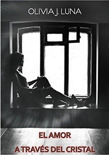 El amor a través del cristal por Olivia J. Luna