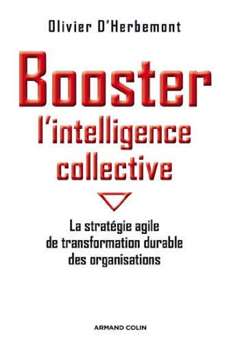 Booster l'intelligence collective : La stratégie agile de transformation durable des organisations (Hors Collection) par Olivier D'Herbemont