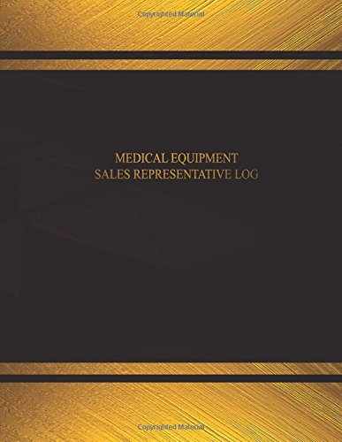 Medical Equipment Sales Representative Log: Medical Equipment Sales Representative Logbook;