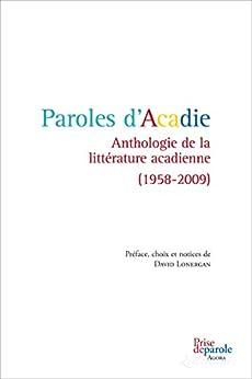 Libros De Cocina Descargar Paroles d'Acadie: Anthologie de la littérature acadienne (1958-2009) PDF Online