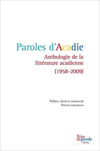 Paroles d'Acadie: Anthologie de la littérature acadienne (1958-2009)