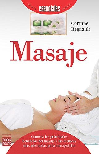 Masaje: Conozca los principales beneficios del masaje y las técnicas más adecuadas para conseguirlos (Esenciales) por Corinne Regnault