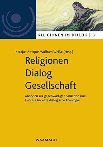 Religionen - Dialog - Gesellschaft: Analysen zur gegenwärtigen Situation und Impulse für eine dialogische Theologie (Religionen im Dialog. Eine Schriftenreihe ... im Dialog der Universität Hamburg)