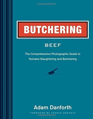 Butchering Beef: The Comprehensive Photographic Guide to Humane Slaughtering and Butchering by Danforth, Adam (2014) Paperback