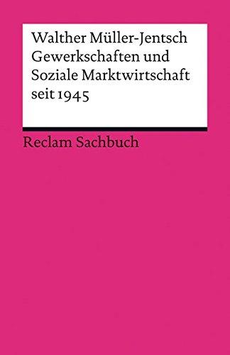 Gewerkschaften und Soziale Marktwirtschaft seit 1945 (Reclams Universal-Bibliothek)
