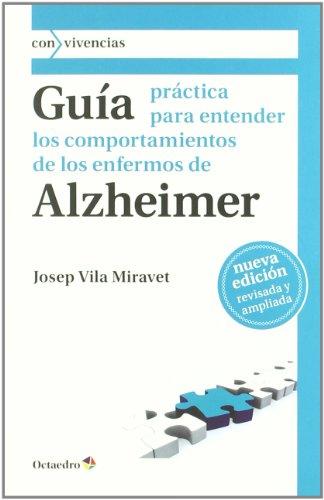 Guía práctica para entender los comportamientos de los enfermos de Alzheimer (Con vivencias)