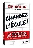 Changez l'école !: La révolution qui va transformer l'éducation