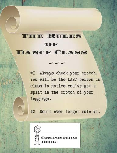 Rules of Dance Class Composition Book: Funny dancing lesson rules 150 page wide ruled standard composition sized (7.44