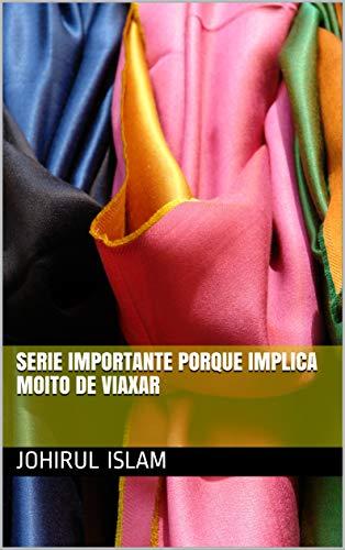 serie importante porque implica moito de viaxar (Galician Edition) por johirul  islam