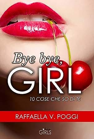 BYE BYE, GIRL 10 cose che so di te