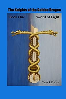 Sword of Light (The Knights of the Golden Dragons Series Book 1) by [Reaves, Troy]