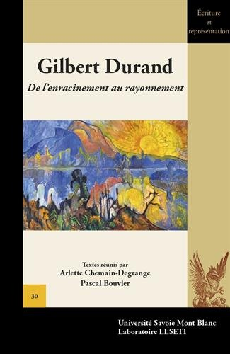 Gilbert Durand : De l'enracinement au rayonnement par Arlette Chemain-Degrange