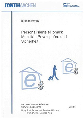 Personalisierte eHomes:: Mobilität, Privatsphäre und Sicherheit (Aachener Informatik Berichte Software Engineering)