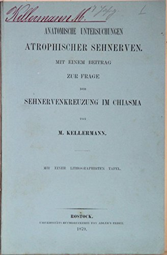Anatomische Untersuchungen atrophischer Sehnerven. Mit einem Beitrag zur Frage der Sehnervenkreuzung im Chiasma.