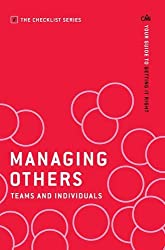 Managing Others: Teams and Individuals: Your guide to getting it right (The Checklist Series: Step by step guides to getting it right)