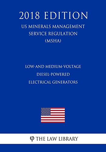 Low-and Medium-Voltage Diesel-Powered Electrical Generators (US Mine Safety and Health Administration Regulation) (MSHA) (2018 Edition) -