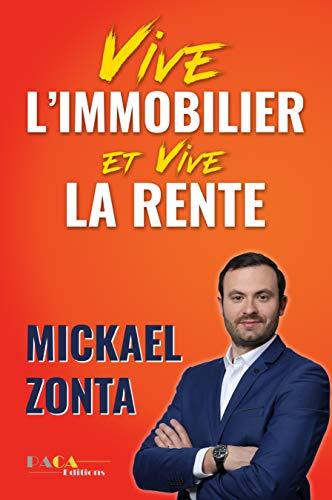 Vive l'immobilier ! Et vive la rente ! : Créer un empire immobilier grâce à l'investissement locatif par Mickael Zonta
