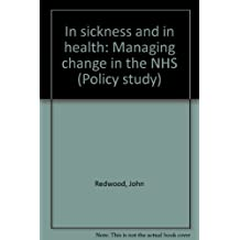 In sickness and in health: Managing change in the NHS (Policy study)