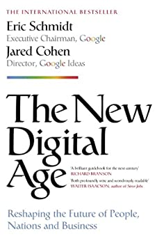 The New Digital Age: Reshaping the Future of People, Nations and Business by [Schmidt, Eric, Cohen, Jared]