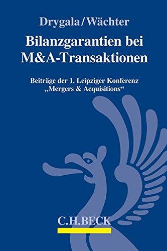 Bilanzgarantien bei M&A-Transaktionen: Beiträge der 1. Leipziger Konferenz 'Mergers & Acquisitions' am 16. und 17.5.2014 in Leipzig