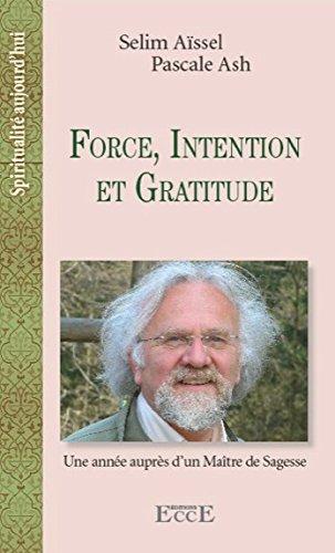 Force, Intention et Gratitude - Une année auprès d'un Maitre de Sagesse par Selim Aïssel