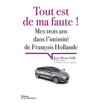 Tout est de ma faute !. Mes trois ans dans l'intimité de François Hollande