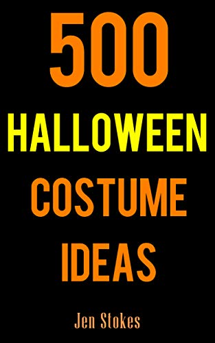 500 Halloween Costume Ideas: Costume and Cosplay ideas for Boys, Girls, Men, Women, Cats, and Dogs (English Edition)