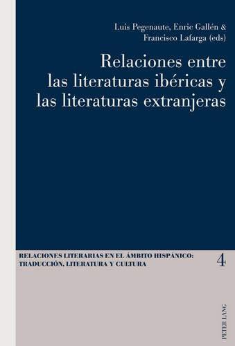 Relaciones Entre Las Literaturas Ib ricas y Las Literaturas Extranjeras (Relaciones Literarias en el Ambito Hispanico)