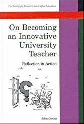 On Becoming an Innovative University Teacher (Society for Research into Higher Education) by John Cowan (1998-12-01)