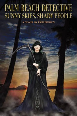 [Palm Beach Detective : Sunny Skies, Shady People: A Novel by Erik Brown] (By (author) Erik Brown) [published: December, 2010]