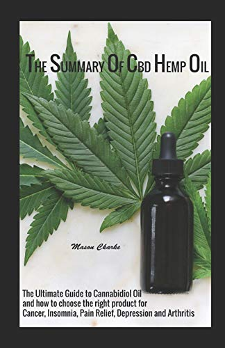 The Ѕummаrу Of Cbd Hemp Оіl: The Ultimate Guide to Cannabidiol Oil and how to choose the right product for Cancer, Insomnia, Pain Relief, Depression and Arthritis - Pain Relief Lotion