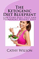 The Ketogenic Diet Blueprint: Low-Carb Diet, Fast and Permanent Weight Loss by Cathy Wilson (2014-07-29)