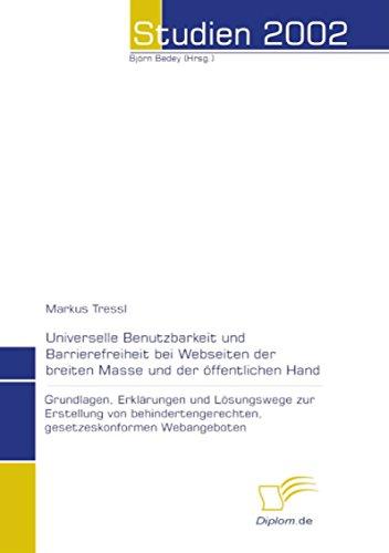 Universelle Benutzbarkeit und Barrierefreiheit bei Webseiten der breiten Masse und der öffentlichen Hand (Von Web-seiten Gestaltung)