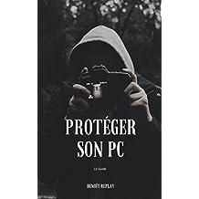 Sécurité informatique: Protéger son PC: Le Guide