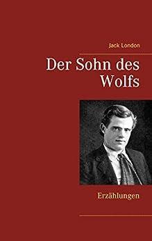 Der Sohn des Wolfs: Erzählungen